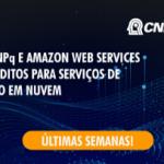 Chamada do CNPq em parceria com a AWS