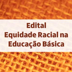 edital equidade racial na educação básica